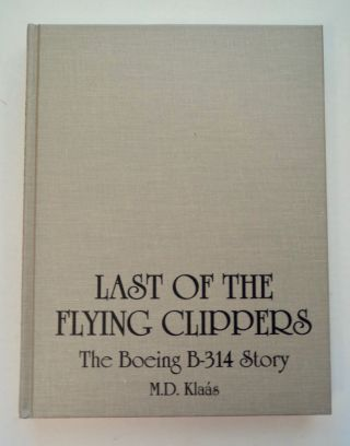 Last of the Flying Clippers: The Boeing B-314 Story