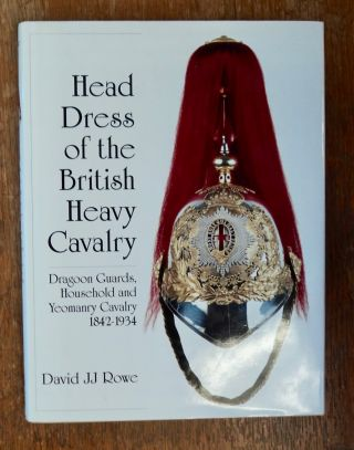Head Dress of the British Heavy Cavalry: Dragoon Guards, Household and Yeomanry Cavalry...