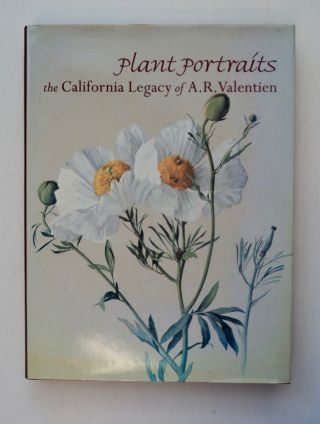 Plant Portraits: The California Legacy of A. R. Valentien. Margeret N. DYKENS, Exequiel Ezcurra,...