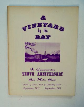 A Vineyard by the Bay: In Commemoration, Tenth Anniversary, San Mateo Stake, Church of Jesus...