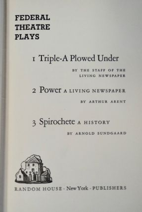 Federal Theatre Plays: 1. Triple-A Plowed Under by the Staff of the Living Newspaper, 2. Power: A Living Newspaper by Arthur Arent, 3. Spirochete: A History by Arnold Sundgaard