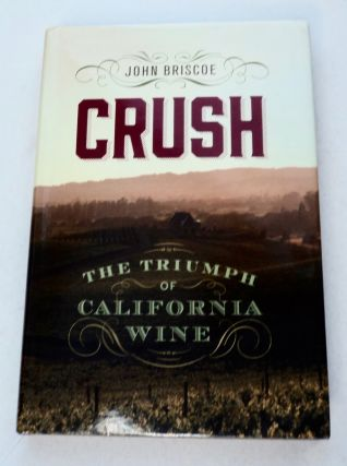 Crush: The Triumph of California Wine. John BRISCOE
