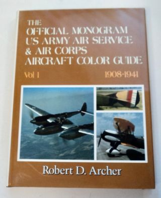 The Official Monogram US Army Air Service & Air Corps Aircraft Color Guide, Vol. 1, 1908-1941....