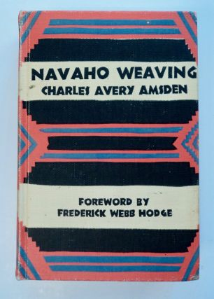 Navaho Weaving: Its Technique and History. Charles Avery AMSDEN