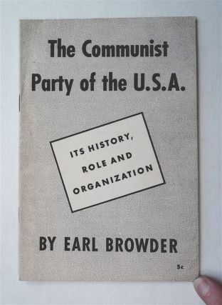 The Communist Party of the U. S. A.: Its History, Role and Organization. Earl BROWDER
