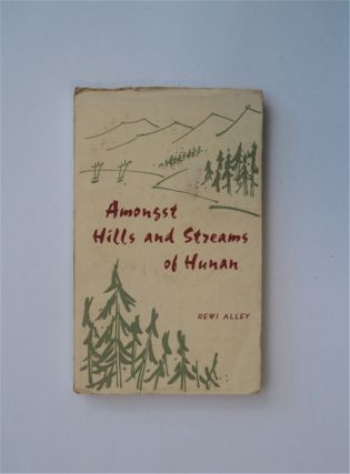 Amongst Hills and Streams of Hunan - in the Fall of 1962. Rewi ALLEY