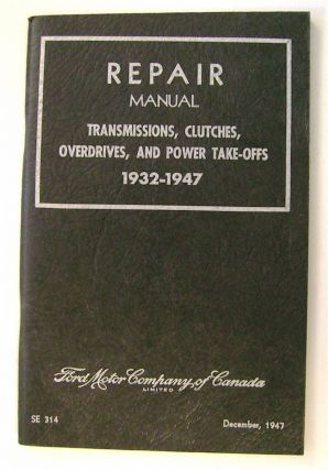 Repair Manual: Transmissions, Clutches, Overdrives - 1932-1947. FORD MOTOR COMPANY OF CANADA LIMITED