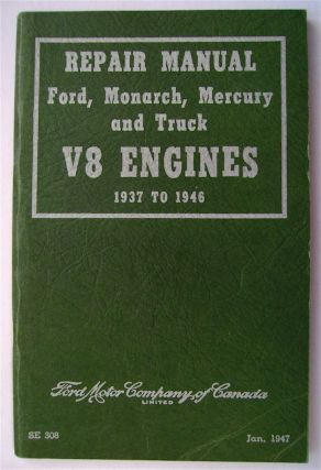 Repair Manual: Ford, Monarch, Mercury and Truck V8 ENGINES - 1937-1946. FORD MOTOR COMPANY OF...