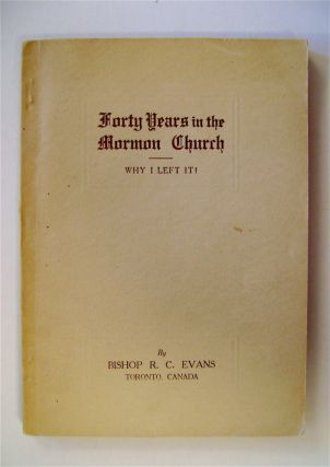 Forty Years in the Mormon Church: Why I Left It! Bishop R. C. EVANS