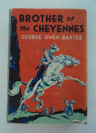 Brother of the Cheyennes. George Owen BAXTER, a. k. a. Max Brand Frederick Faust
