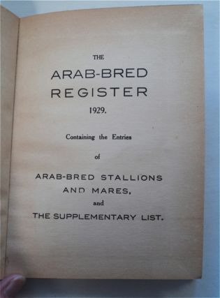 The Arab-Bred Register 1929: Containing the Entries of Arab-Bred Stallions and Mares, and the Supplememtary List