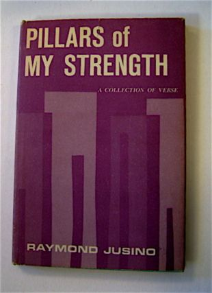Pillars of My Strength: A Collection of Verse. Raymond JUSINO