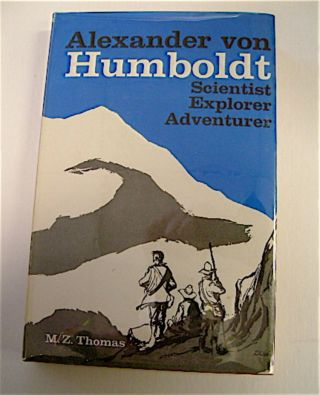 Alexander von Humboldt, Scientist, Explorer, Adventurer. M. Z. THOMAS