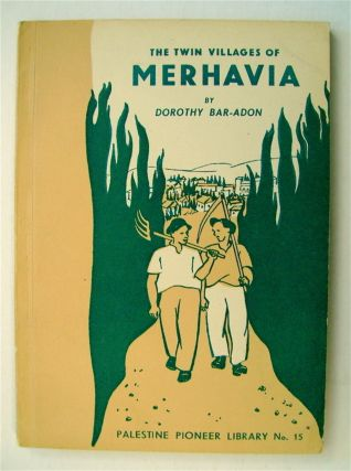 The Twin Villages of Merhavia. Dorothy BAR-ADON