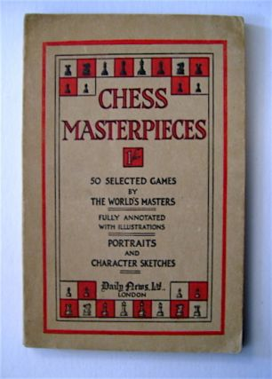 Chess Masterpieces: A Collection of Selected Games by World's Masters. W. H. WATTS