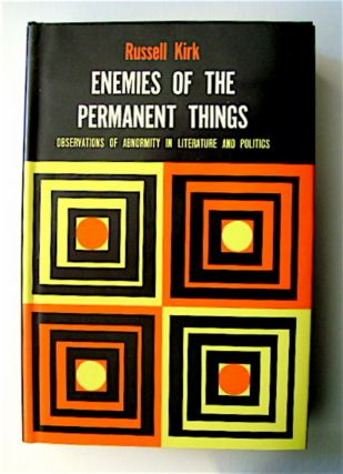 Enemies of the Permanent Things: Observations of Abnormity in Literature and Politics. Russell KIRK