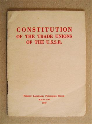 CONSTITUTION OF THE TRADE UNIONS OF THE U. S. S. R.: ADOPTED BY THE TENTH CONGRESS OF THE TRADE...