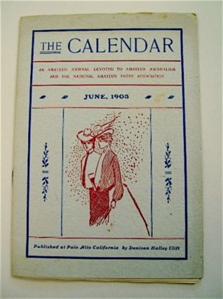 THE CALENDAR: AN AMATEUR JOURNAL DEVOTED TO AMATEUR JOURNALISM AND THE NATIONAL AMATEUR PRESS...