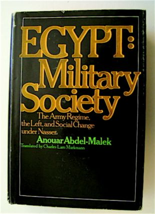 Egypt, Military Society: The Army Regime, the Left, and Social Change under Nasser. Anouar...