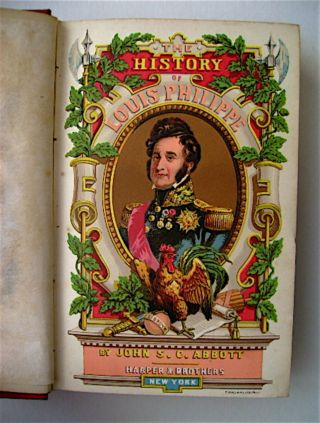 History of Louis Philippe, King of the French. John S. C. ABBOTT