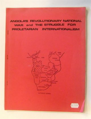 ANGOLA'S REVOLUTIONARY NATIONAL WAR AND THE STRUGGLE FOR PROLETARIAN INTERNATIONALISM