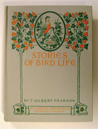Stories of Bird Life. T. Gilbert PEARSON