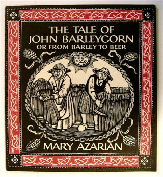 Tale of John Barleycorn or From Barley to Beer. Mary AZARIAN, b/w, from woodcuts + color d/j