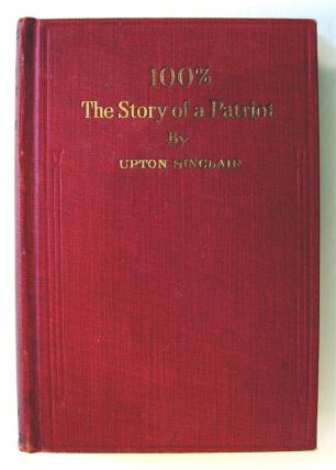 100%: The Story of a Patriot. Upton SINCLAIR