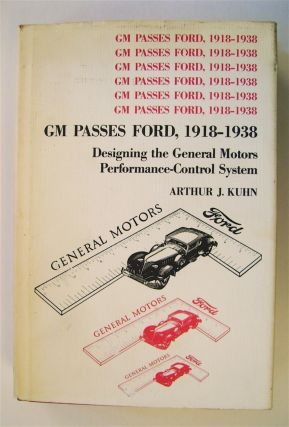 GM Passes Ford, 1918-1938: Designing the General Motors Performance-Control System. Arthur J. KUHN