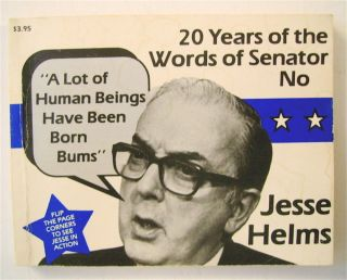 """A Lot of Human Beings Have Been Born Bums"": 20 Years of the Worlds of Jesse Helms. Jesse HELMS"