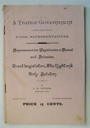 A Traitor Government by Judas Representatives: Representative Legislation a Fraud and Delusion;...