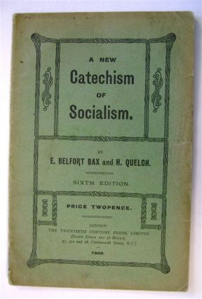 A New Catechism of Socialism. Belfort BAX, Quelch, rnest, arry