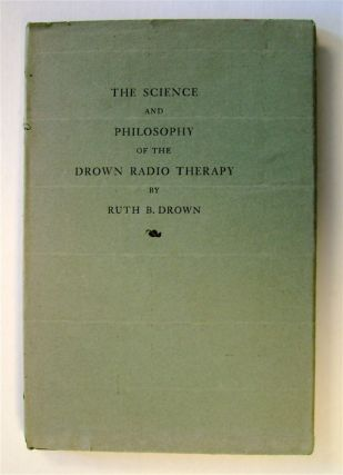 The Science and Philosophy of the Drown Radio Therapy. Ruth B. DROWN