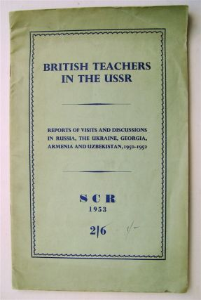 BRITISH TEACHERS IN THE U.S.S.R.: REPORTS OF VISITS AND DISCUSSIONS IN RUSSIA, THE UKRAINE,...