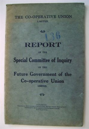 Report of the Special Committee of Inquiry on the Future Government of the Co-operative Union...