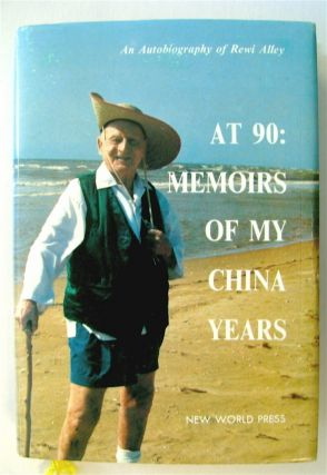 At 90: Memoirs of My China Years - An Autobiography of Rewi Alley. Rewi ALLEY