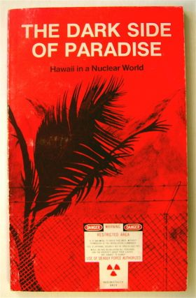 The Dark Side of Paradise: Hawaii in a Nuclear World. Jim ALBERTINI, Wally Inglis, Nelson Foster,...