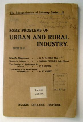 Some Problems of Urban and Rural Industry. G. D. H. COLE, C. S. Orwin, Marion Phillips, A. W. Ashley