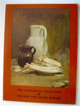 THE CALIFORNIA COLLECTION OF WILLIAM AND ZELMA BOWSER: AN EXHIBITION OF PAINTINGS IN THE GREAT...
