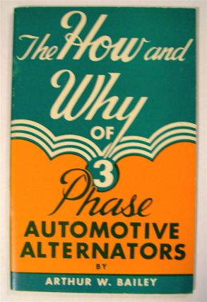 The How and Why of Three Phase Automotive Alternators. Arthur W. BAILEY