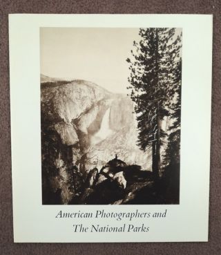 AMERICAN PHOTOGRAPHERS AND THE NATIONAL PARKS: A CATALOG OF THE EXHIBITION