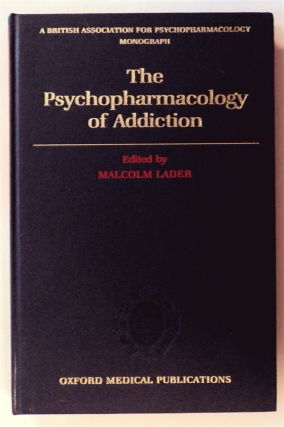 The Psychopharmacology of Addiction. Malcolm LADER, ed