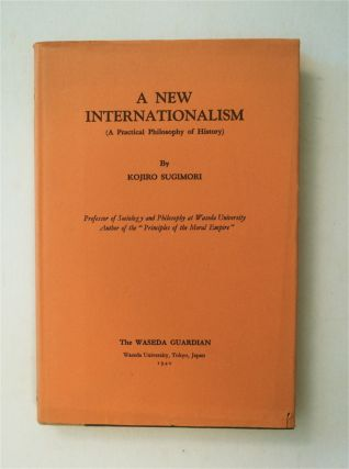 A New Internationalism: (A Practical Philosophy of History). Kojiro SUGIMORI