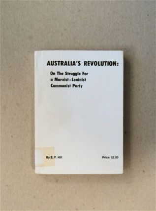 Australia's Revolution: On the Struggle for a Marxist-Leninist Communist Party. E. F. HILL
