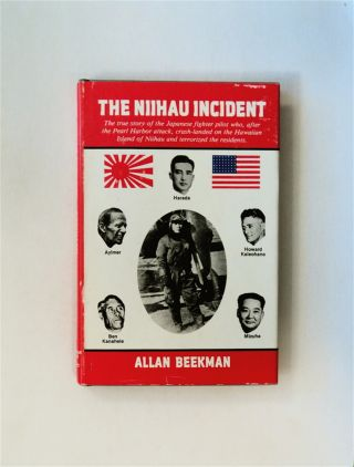 The Niihau Incident: The True Story of the Japanese Fighter Pilot Who, after the Pearl Harbor...