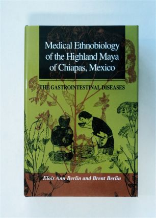 Medical Ethnobiology of the Highland Maya of Chiapas, Mexico: The Gastrointestinal Diseases....
