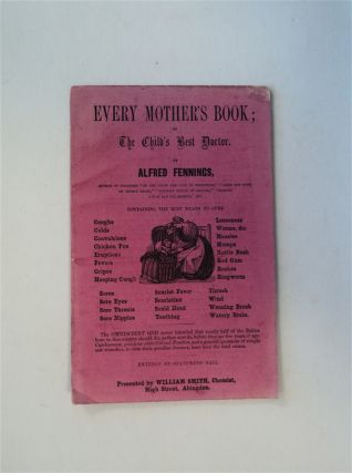 Every Mother's Book; or, The Child's Best Doctor. Alfred FENNINGS
