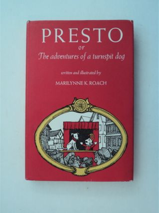 Presto; or, The Adventures of a Turnspit Dog. Marilynne K. ROACH