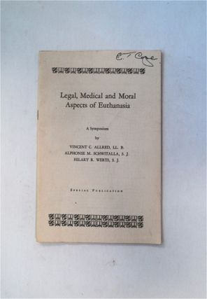 Legal, Medical and Moral Aspects of Euthanasia. Vincent C. ALLRED, S. J., Alphonse M. Schwitalla,...