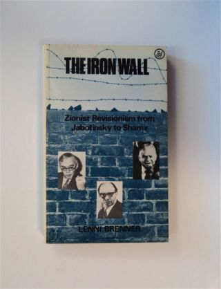 Iron Wall: Zionist Revisionism from Jabotinsky to Shamir. Lenni BRENNER